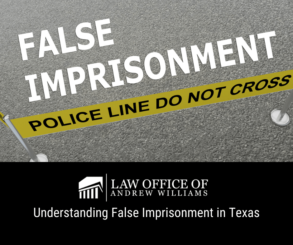 Understanding False Imprisonment in Texas - Law Office of Andrew Williams